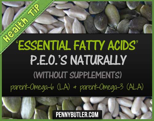How I'm adding Essential Fatty Acids (PEO: LA and ALA) naturally without taking supplements