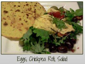 Eggs, Chickpea Roti, Salad