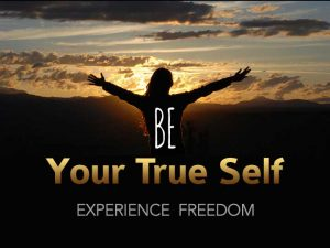 Be Your True Self Experience Freedom