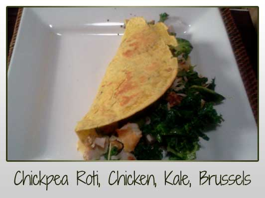 Chickpea Roti Chicken Kale Brussels