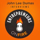 Entrepreneur On Fire with John Lee Dumas