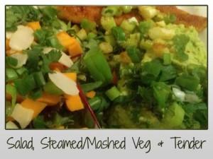 Salad, Steamed Veg, Tender