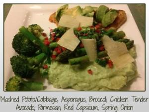 Mashed Potato/Cabbage, Asparagus, Broccoli, Chicken Tender Avocado, Parmesan, Red Capsicum, Spring Onion