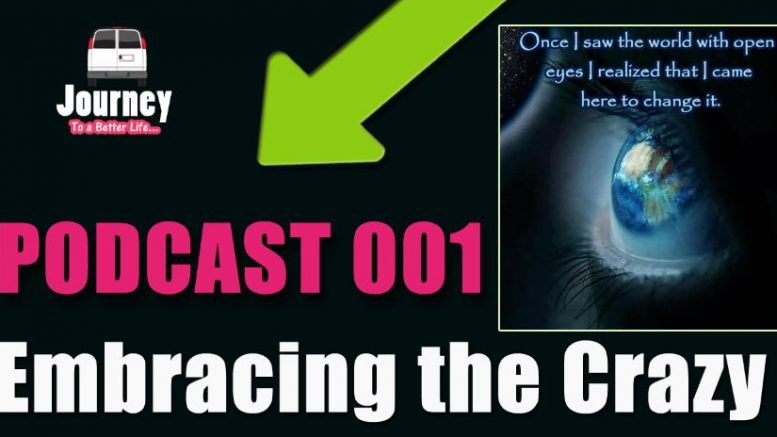 Embracing the Crazy! My first podcast [Podcast-001]