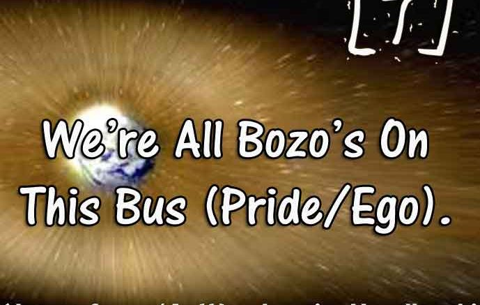 [7] – We are all bozos on this bus! (Pride / Ego)