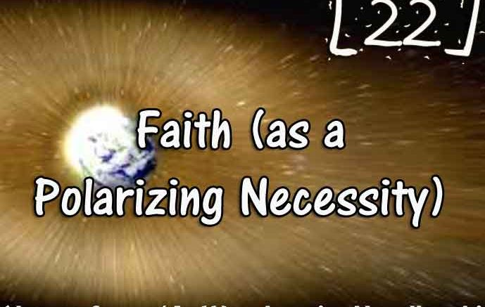 [22] – Faith (as a Polarizing Necessity)