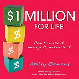 $1 Million for Life: How to Make It, Manage It, Maximise It by Ashley Ormond